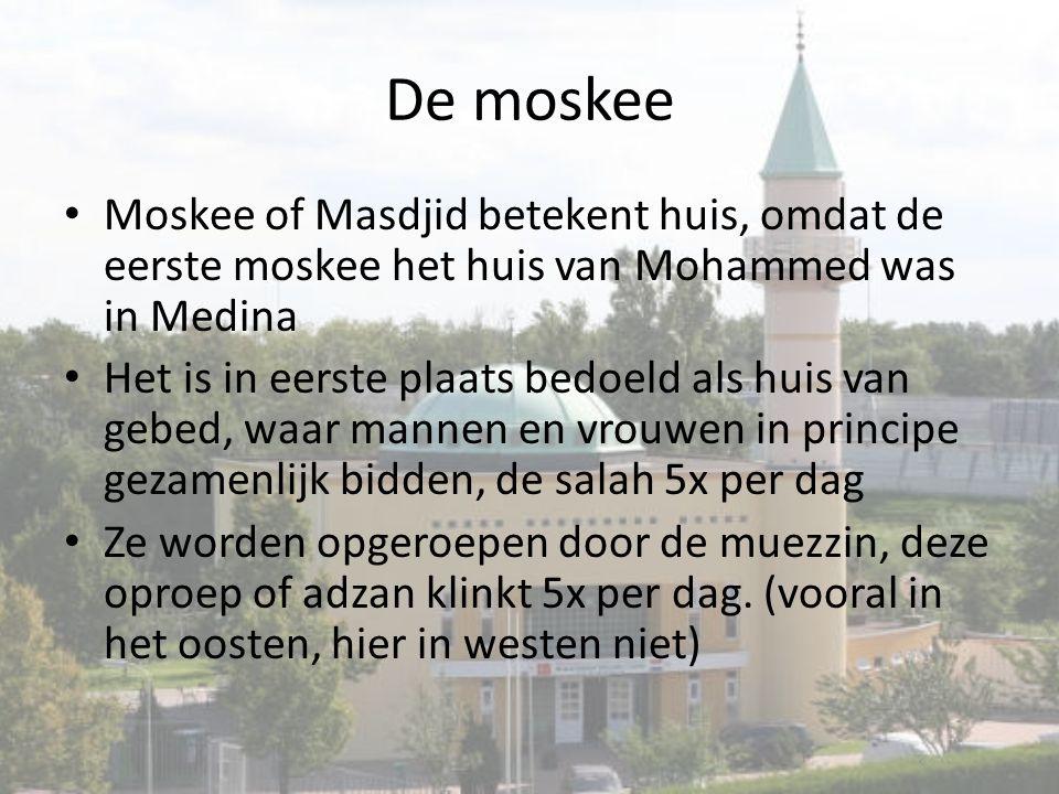 De moskee Moskee of Masdjid betekent huis, omdat de eerste moskee het huis van Mohammed was in Medina.