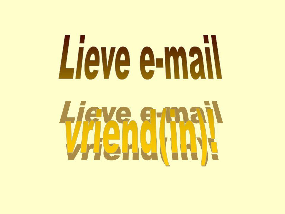 Lieve e-mail vriend(in)!