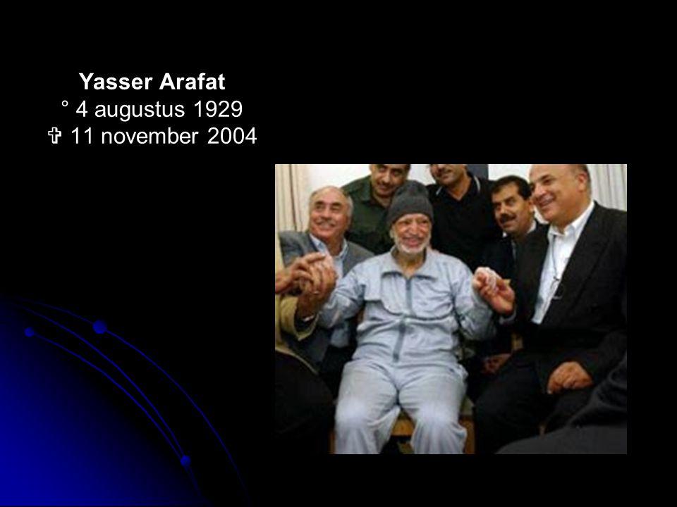 Yasser Arafat ° 4 augustus 1929  11 november 2004