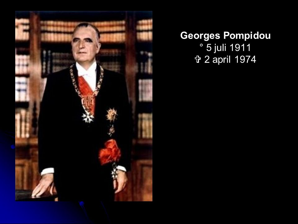 Georges Pompidou ° 5 juli 1911  2 april 1974