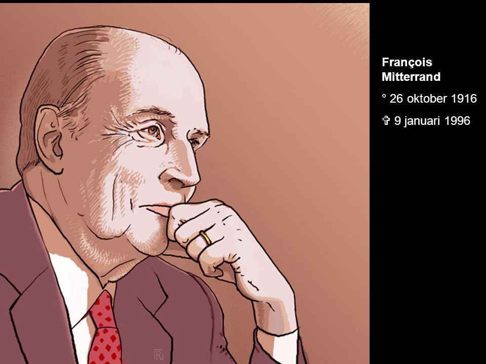 François Mitterrand ° 26 oktober 1916  9 januari 1996