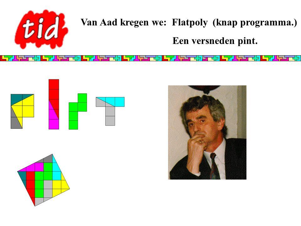 Van Aad kregen we: Flatpoly (knap programma.)