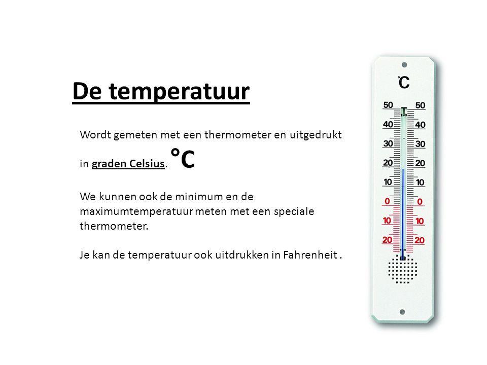 De temperatuur Wordt gemeten met een thermometer en uitgedrukt in graden Celsius. °C.
