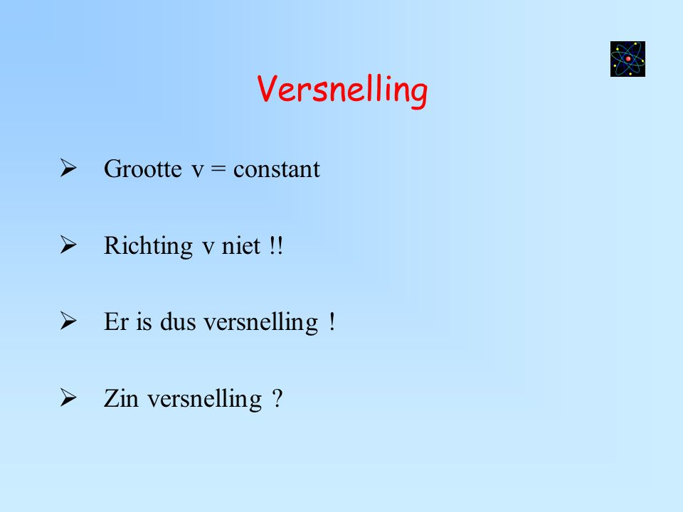 Versnelling Grootte v = constant Richting v niet !!