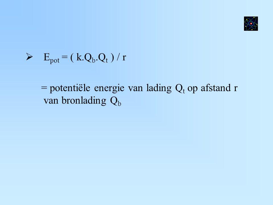 Epot = ( k.Qb.Qt ) / r = potentiële energie van lading Qt op afstand r van bronlading Qb