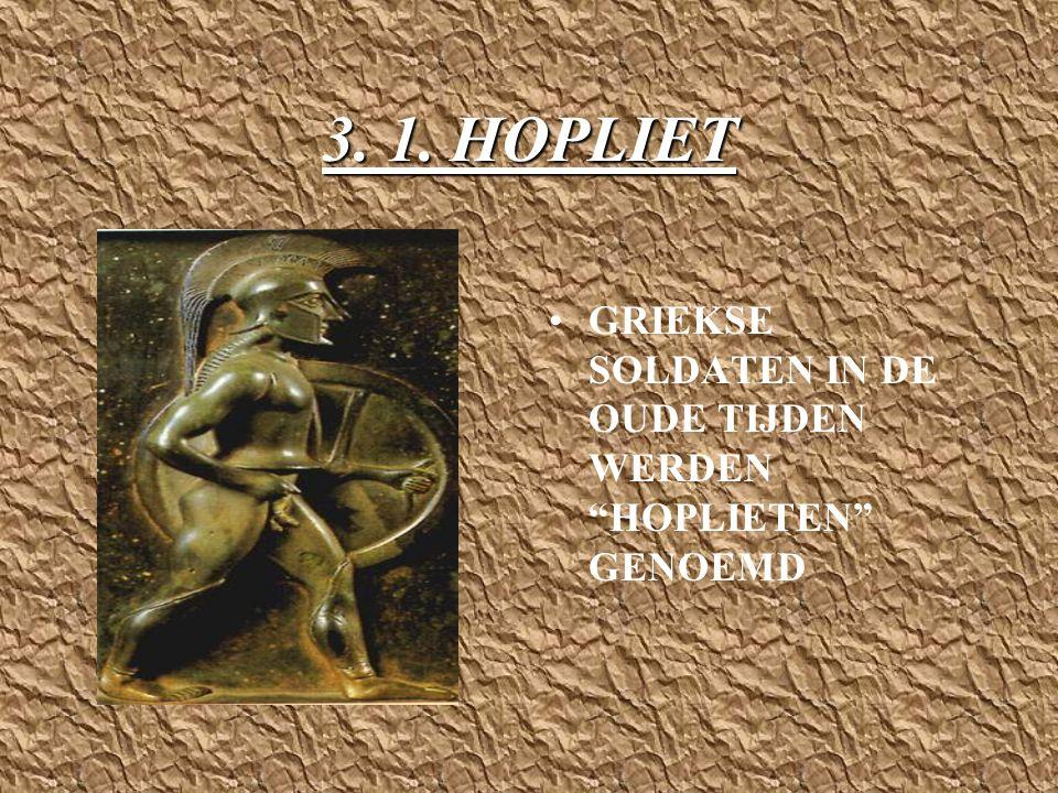 3. 1. HOPLIET GRIEKSE SOLDATEN IN DE OUDE TIJDEN WERDEN HOPLIETEN GENOEMD