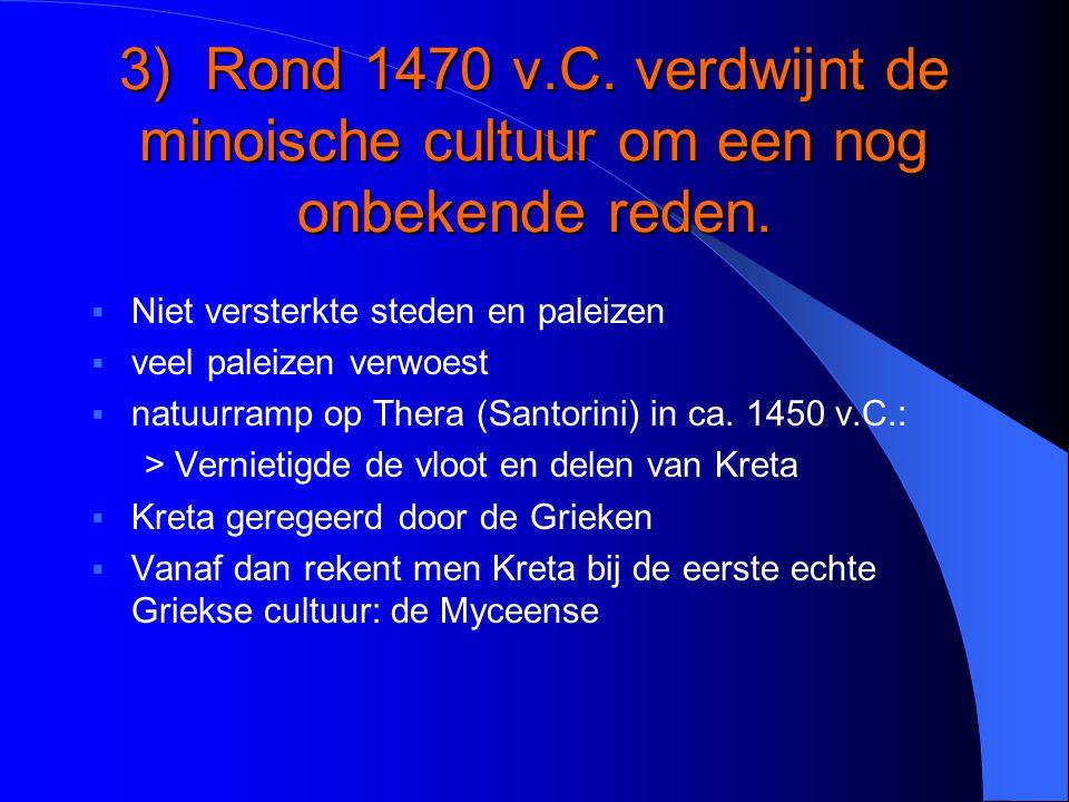 3) Rond 1470 v.C. verdwijnt de minoische cultuur om een nog onbekende reden.
