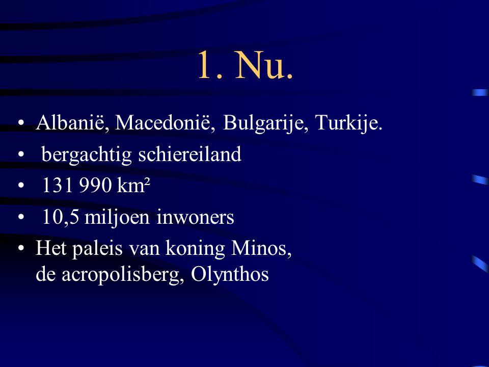 1. Nu. Albanië, Macedonië, Bulgarije, Turkije. bergachtig schiereiland