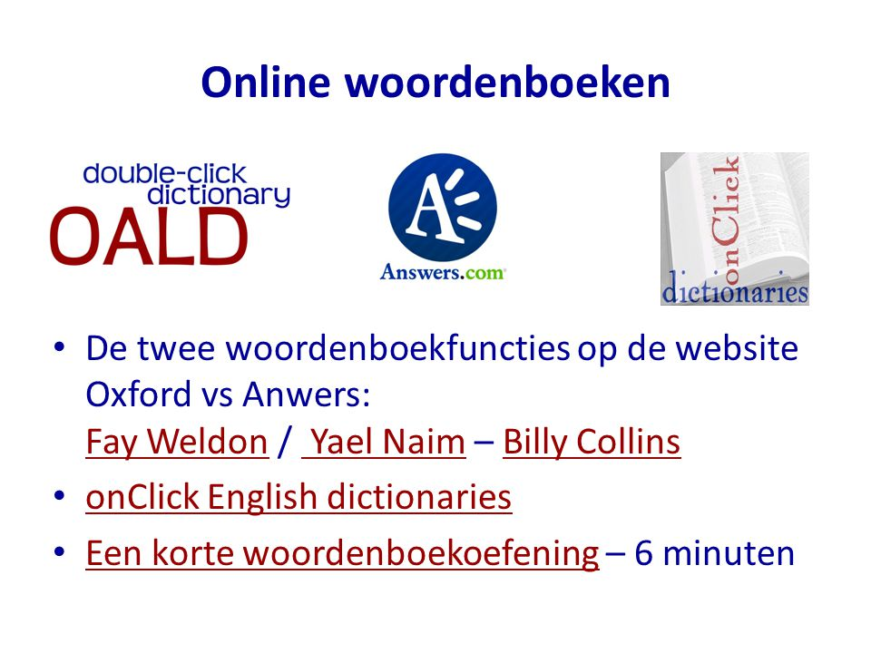 Online woordenboeken De twee woordenboekfuncties op de website Oxford vs Anwers: Fay Weldon / Yael Naim – Billy Collins.