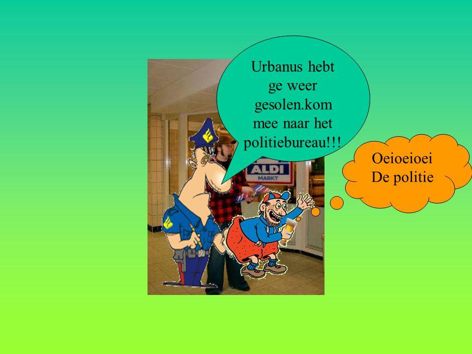 Urbanus hebt ge weer gesolen.kom mee naar het politiebureau!!!