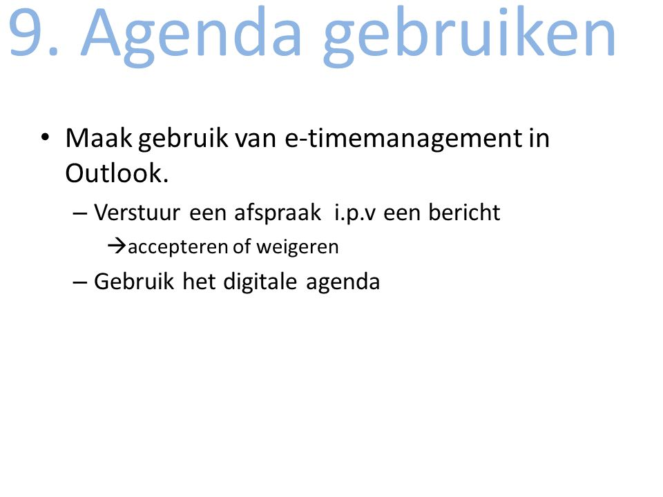 9. Agenda gebruiken Maak gebruik van e-timemanagement in Outlook.