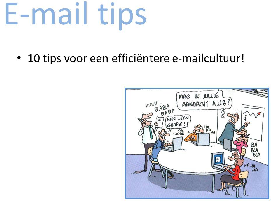 E-mail tips 10 tips voor een efficiëntere e-mailcultuur!
