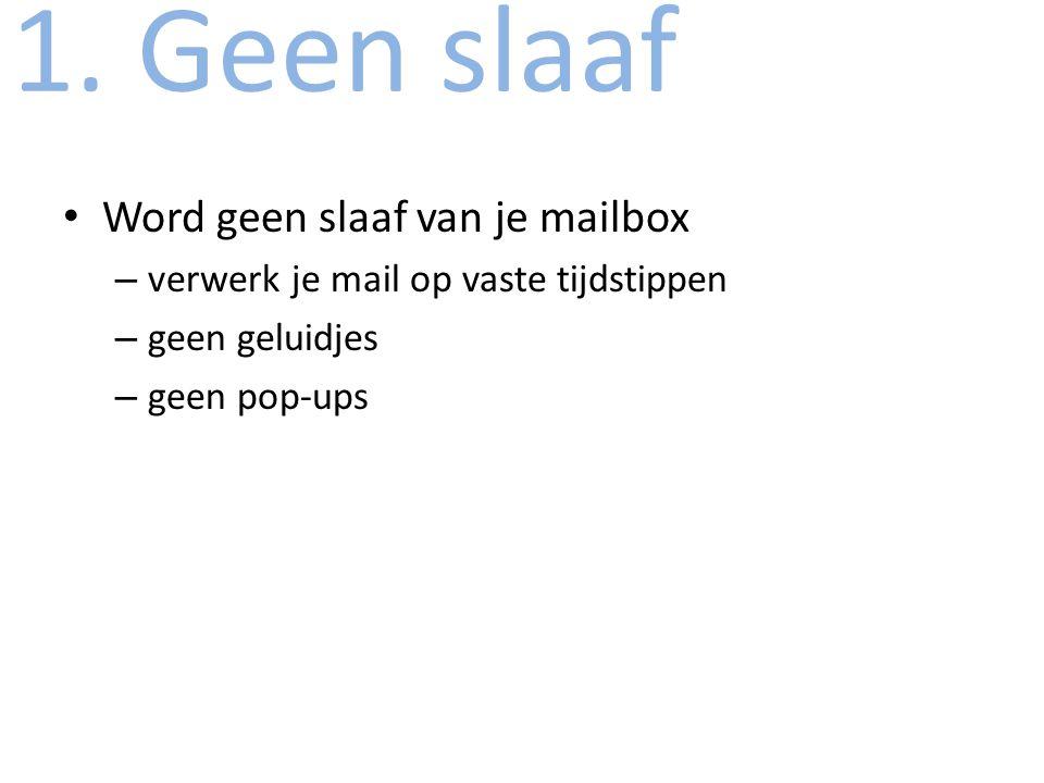 1. Geen slaaf Word geen slaaf van je mailbox