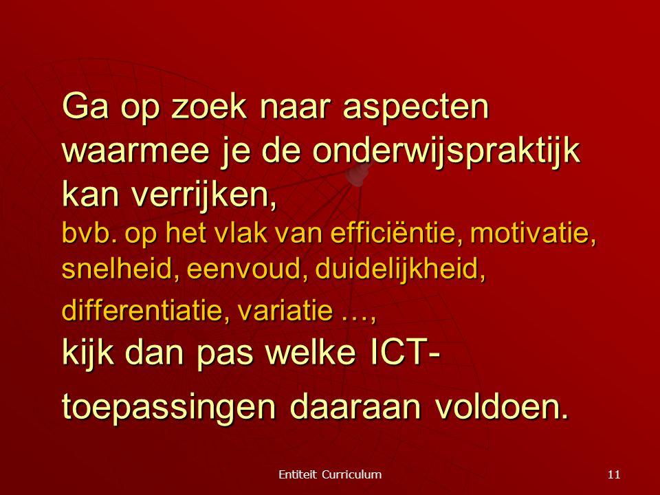 Ga op zoek naar aspecten waarmee je de onderwijspraktijk kan verrijken, bvb. op het vlak van efficiëntie, motivatie, snelheid, eenvoud, duidelijkheid, differentiatie, variatie …, kijk dan pas welke ICT-toepassingen daaraan voldoen.