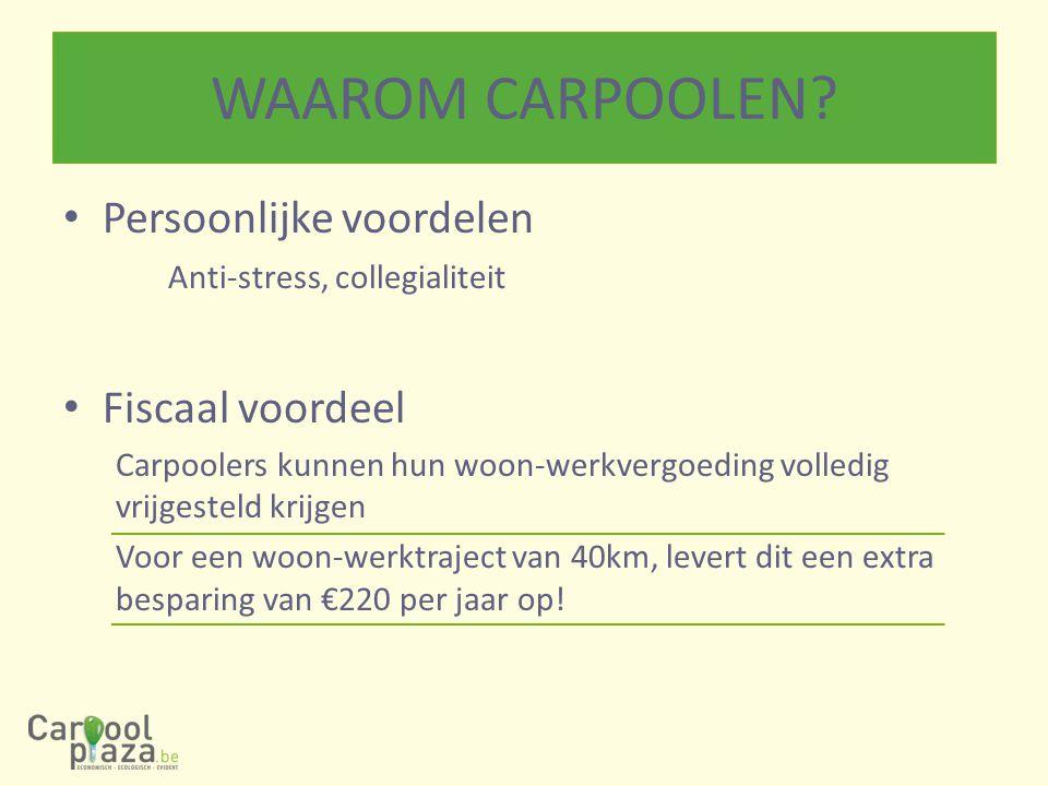 WAAROM CARPOOLEN Persoonlijke voordelen Anti-stress, collegialiteit