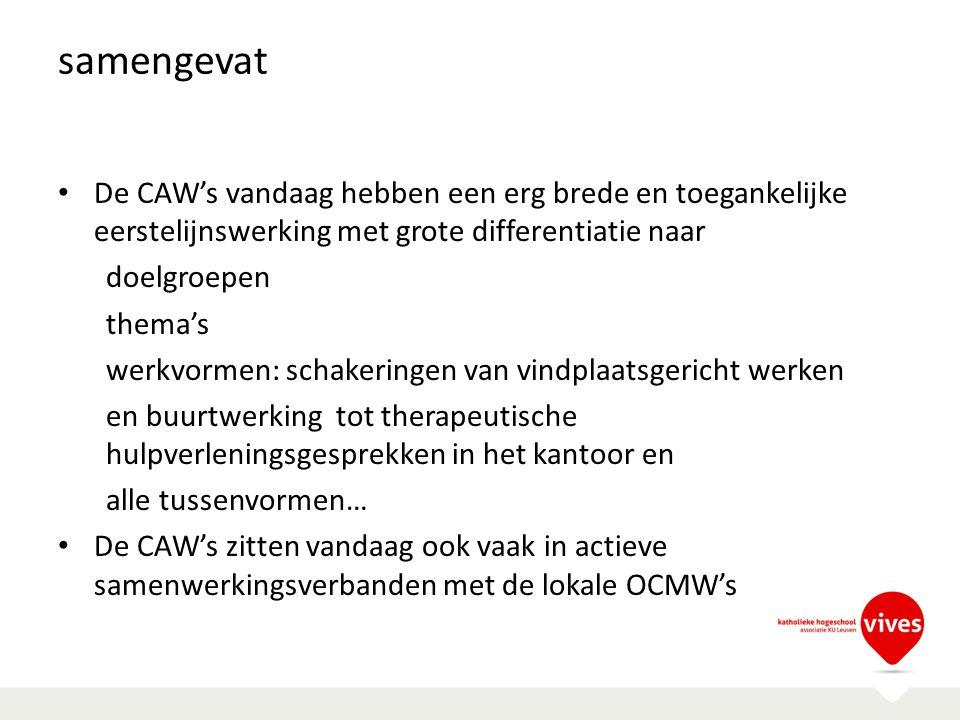 samengevat De CAW's vandaag hebben een erg brede en toegankelijke eerstelijnswerking met grote differentiatie naar.