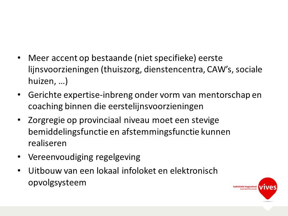 Meer accent op bestaande (niet specifieke) eerste lijnsvoorzieningen (thuiszorg, dienstencentra, CAW's, sociale huizen, …)