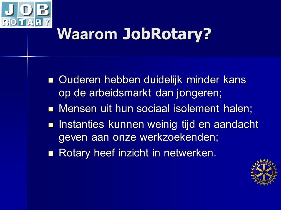 Waarom JobRotary Ouderen hebben duidelijk minder kans op de arbeidsmarkt dan jongeren; Mensen uit hun sociaal isolement halen;