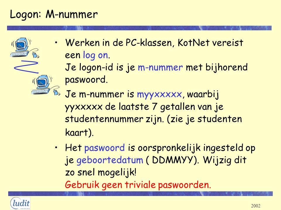 Logon: M-nummer Werken in de PC-klassen, KotNet vereist een log on. Je logon-id is je m-nummer met bijhorend paswoord.