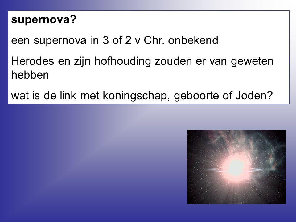 supernova een supernova in 3 of 2 v Chr. onbekend. Herodes en zijn hofhouding zouden er van geweten hebben.