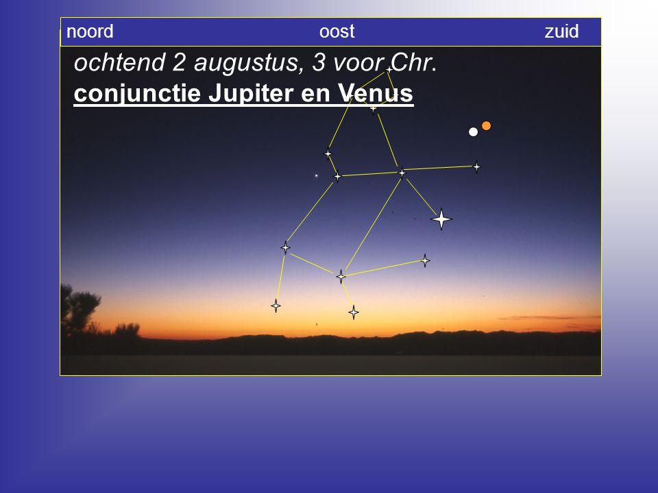 ochtend 2 augustus, 3 voor Chr. conjunctie Jupiter en Venus