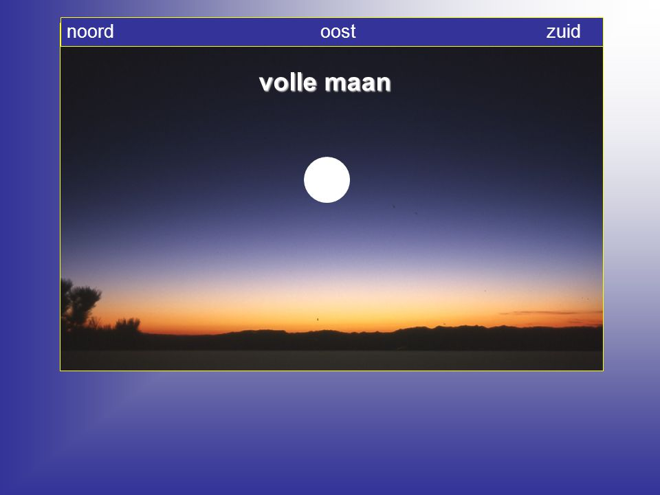 noord oost zuid volle maan.