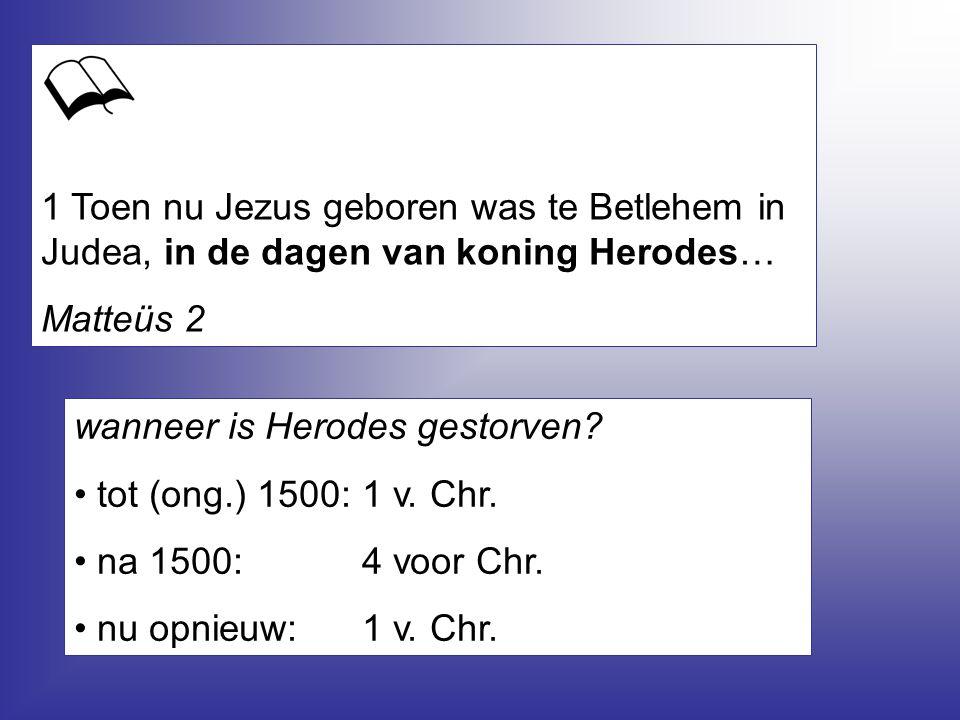 1 Toen nu Jezus geboren was te Betlehem in Judea, in de dagen van koning Herodes…