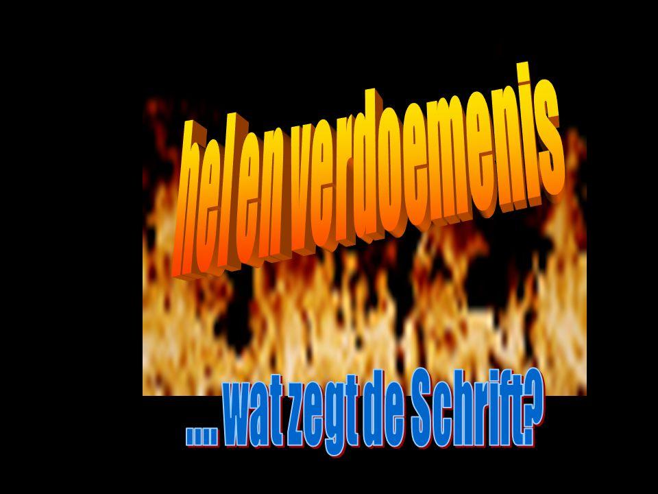 hel en verdoemenis .... wat zegt de Schrift