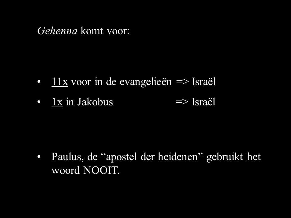 Gehenna komt voor: 11x voor in de evangelieën => Israël. 1x in Jakobus => Israël.