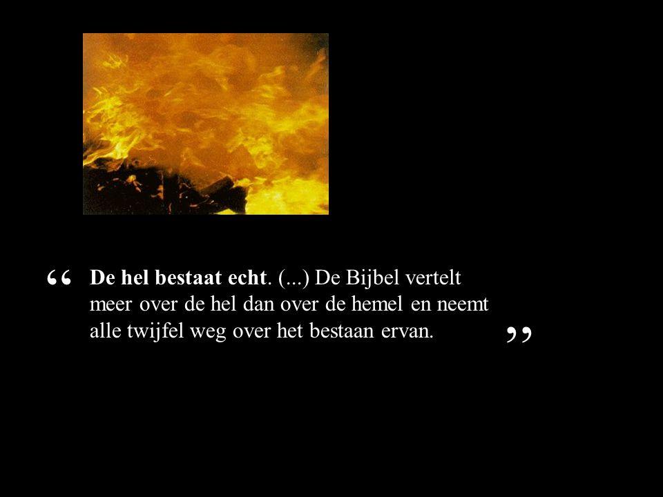 De hel bestaat echt. (...) De Bijbel vertelt meer over de hel dan over de hemel en neemt alle twijfel weg over het bestaan ervan.