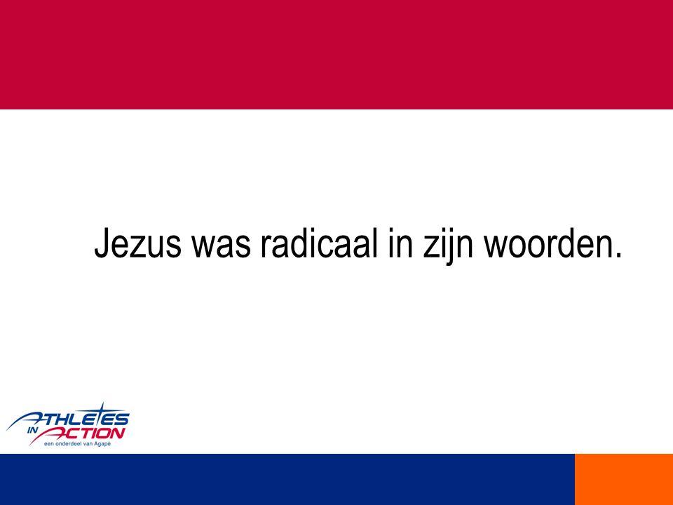 Jezus was radicaal in zijn woorden.
