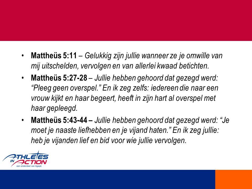 Mattheüs 5:11 – Gelukkig zijn jullie wanneer ze je omwille van mij uitschelden, vervolgen en van allerlei kwaad betichten.