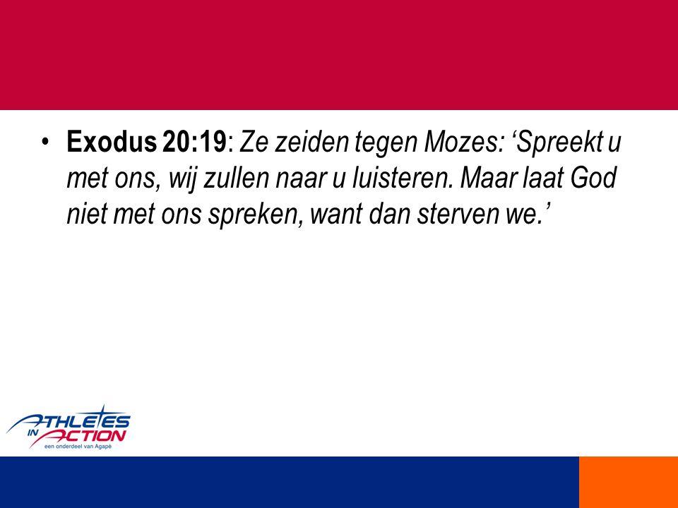 Exodus 20:19: Ze zeiden tegen Mozes: 'Spreekt u met ons, wij zullen naar u luisteren.