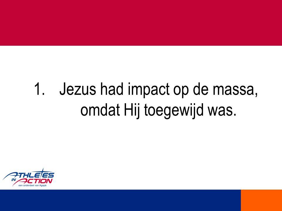 Jezus had impact op de massa, omdat Hij toegewijd was.