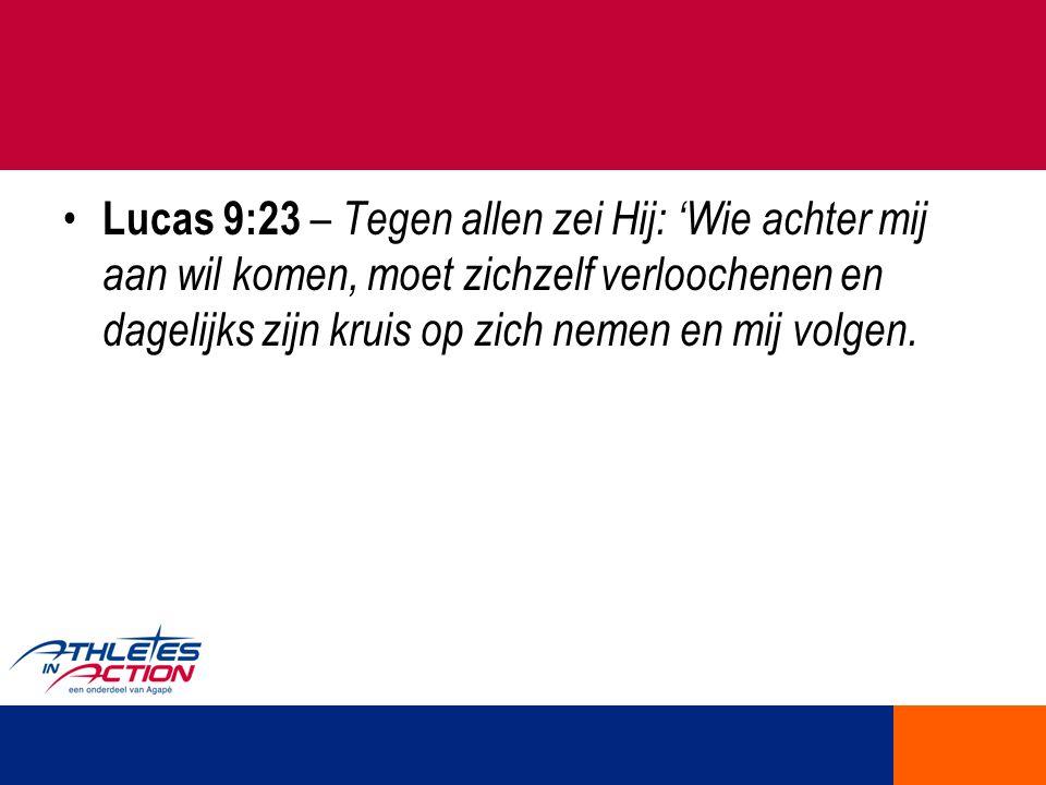 Lucas 9:23 – Tegen allen zei Hij: 'Wie achter mij aan wil komen, moet zichzelf verloochenen en dagelijks zijn kruis op zich nemen en mij volgen.