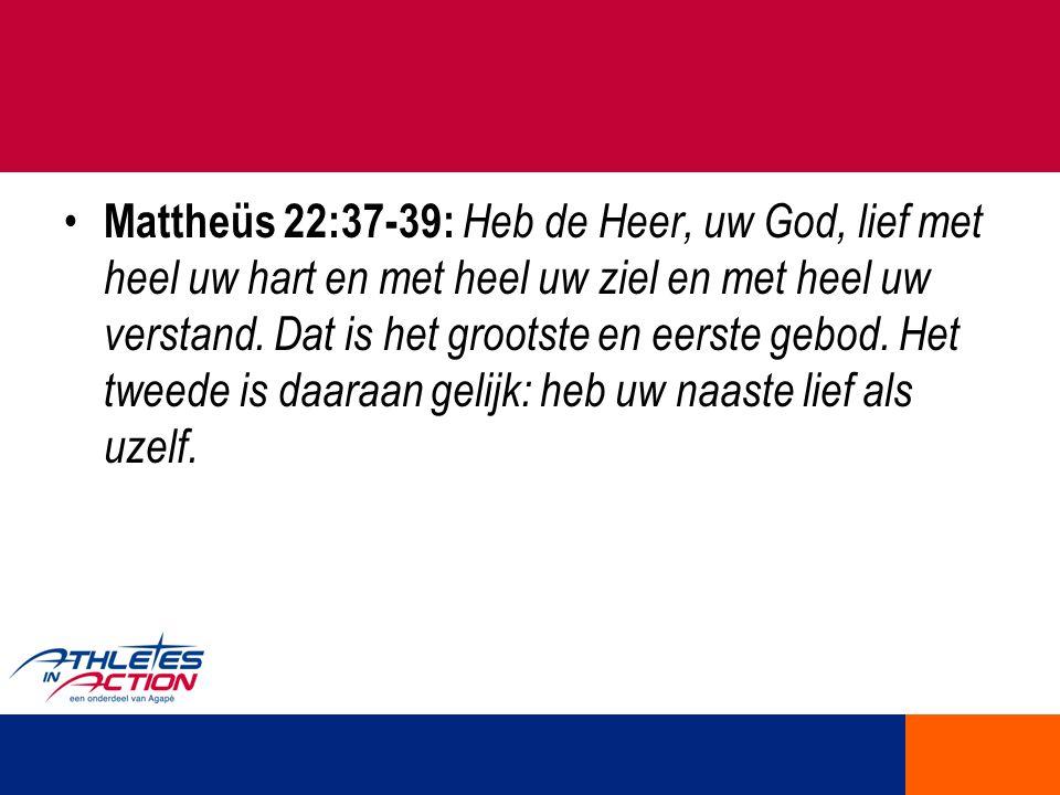 Mattheüs 22:37-39: Heb de Heer, uw God, lief met heel uw hart en met heel uw ziel en met heel uw verstand.