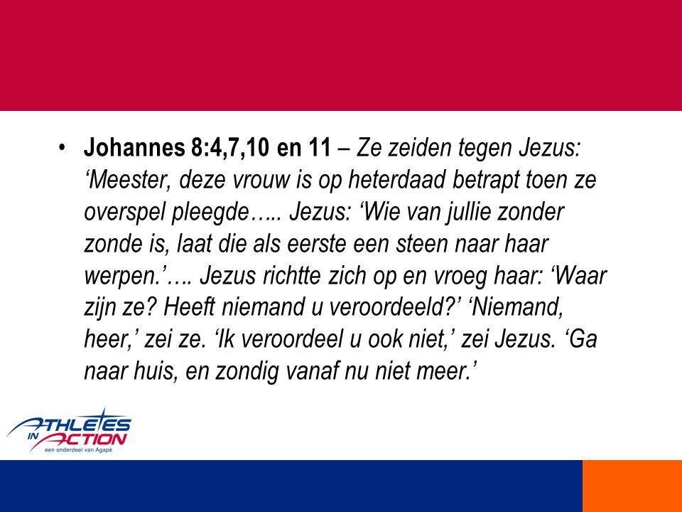 Johannes 8:4,7,10 en 11 – Ze zeiden tegen Jezus: 'Meester, deze vrouw is op heterdaad betrapt toen ze overspel pleegde…..