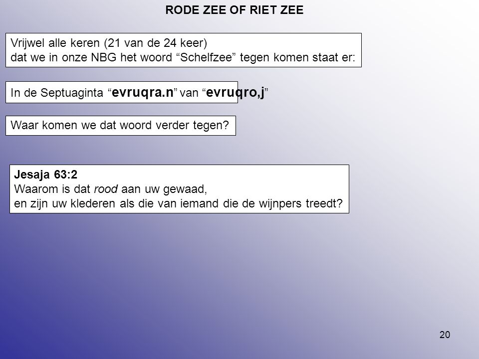 RODE ZEE OF RIET ZEE Vrijwel alle keren (21 van de 24 keer) dat we in onze NBG het woord Schelfzee tegen komen staat er: