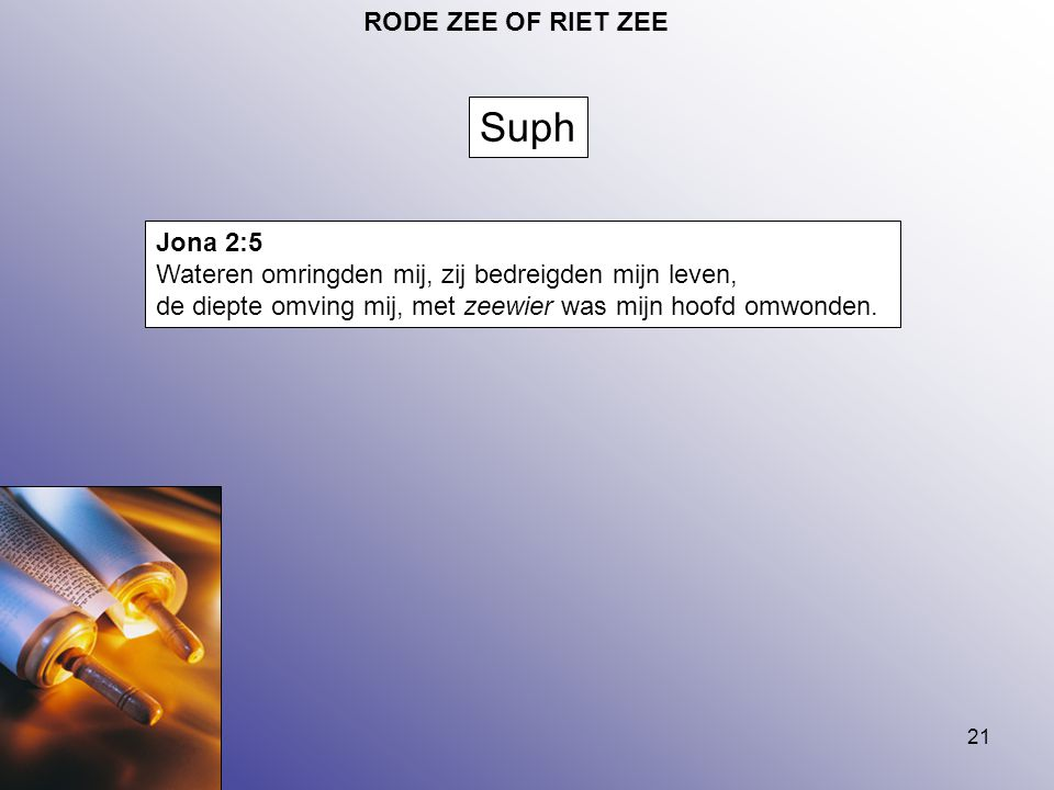 Suph RODE ZEE OF RIET ZEE Jona 2:5