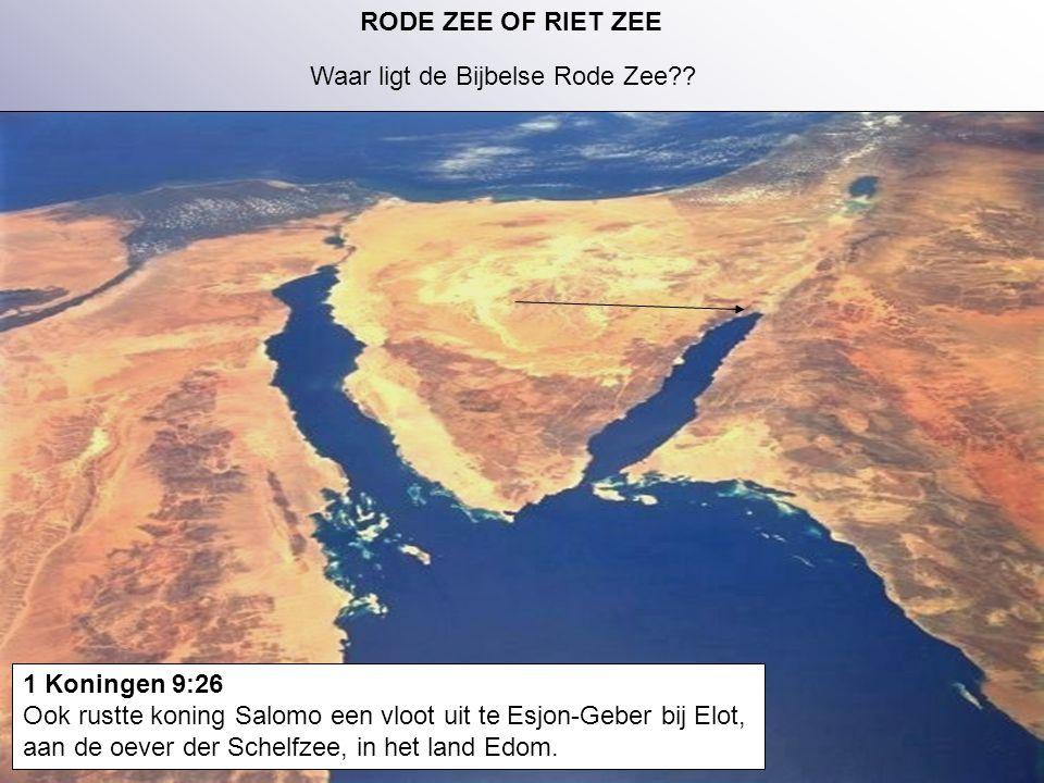 RODE ZEE OF RIET ZEE Waar ligt de Bijbelse Rode Zee 1 Koningen 9:26. Ook rustte koning Salomo een vloot uit te Esjon-Geber bij Elot,