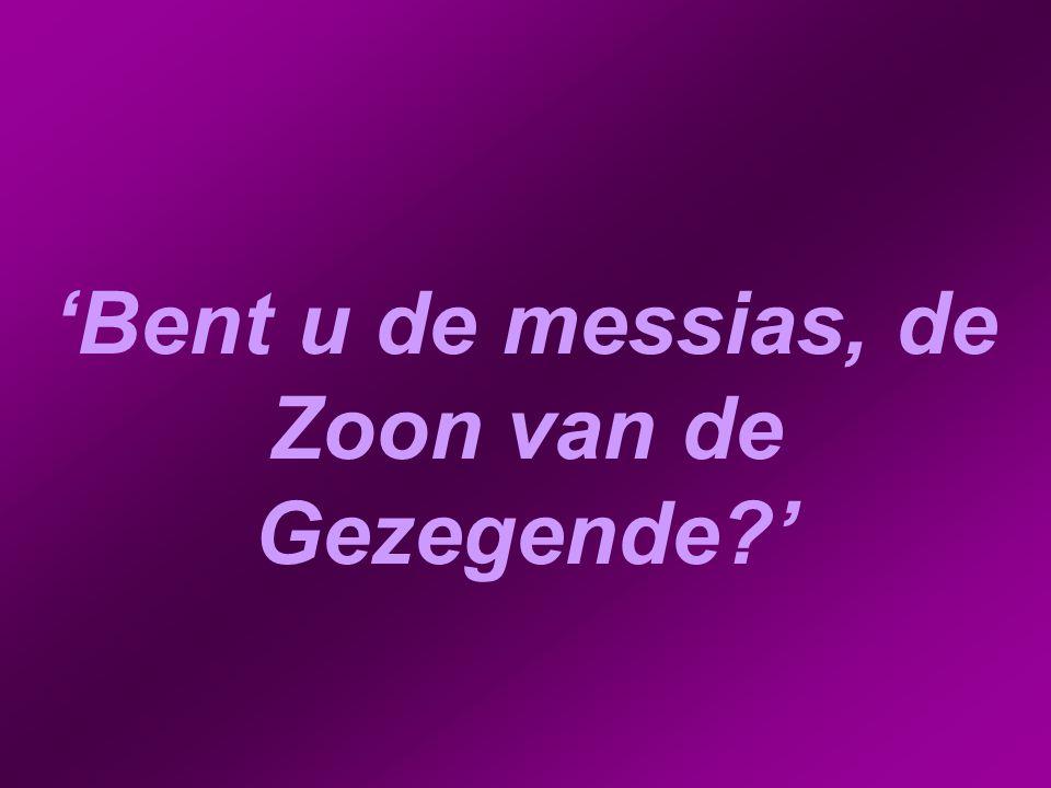'Bent u de messias, de Zoon van de Gezegende '