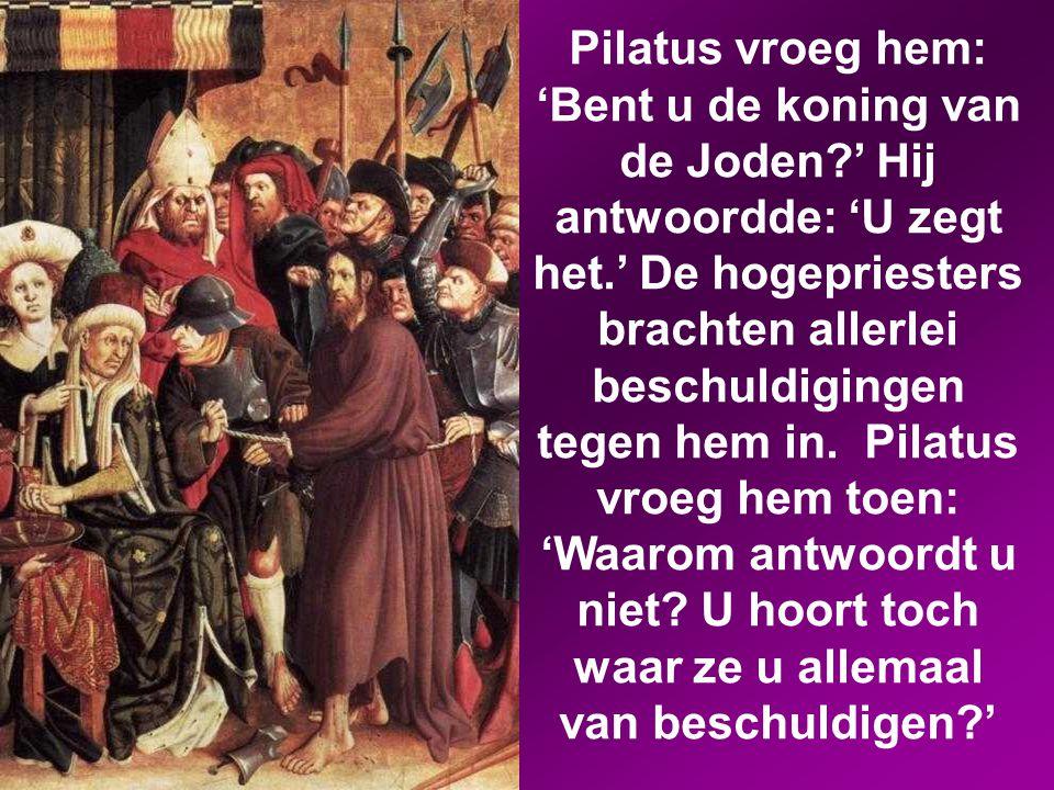 Pilatus vroeg hem: 'Bent u de koning van de Joden