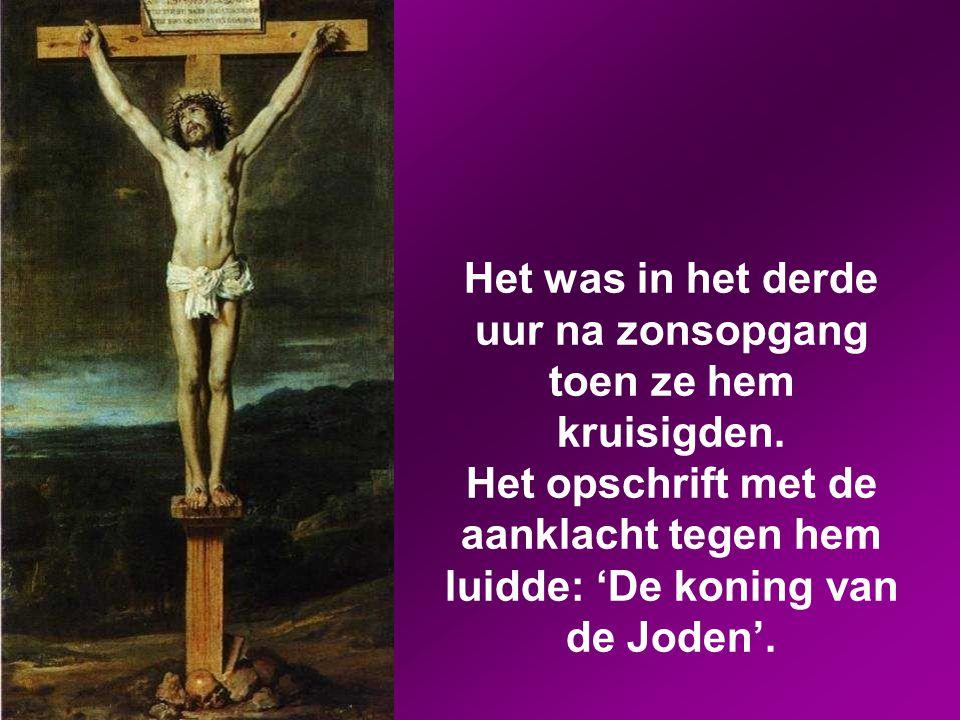 Het was in het derde uur na zonsopgang toen ze hem kruisigden.