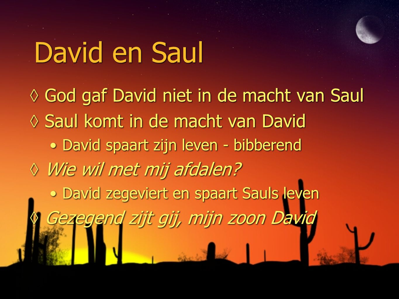 David en Saul God gaf David niet in de macht van Saul