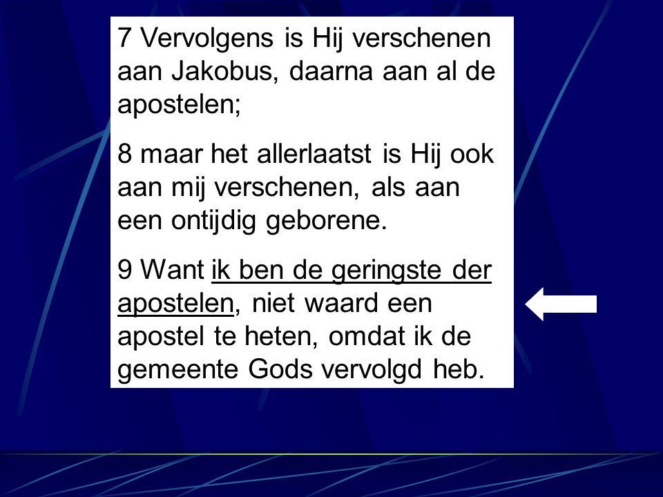 7 Vervolgens is Hij verschenen aan Jakobus, daarna aan al de apostelen;
