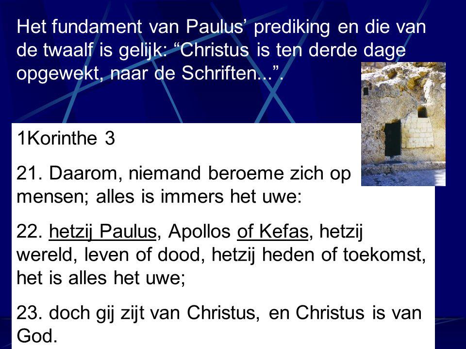 Het fundament van Paulus' prediking en die van de twaalf is gelijk: Christus is ten derde dage opgewekt, naar de Schriften... .