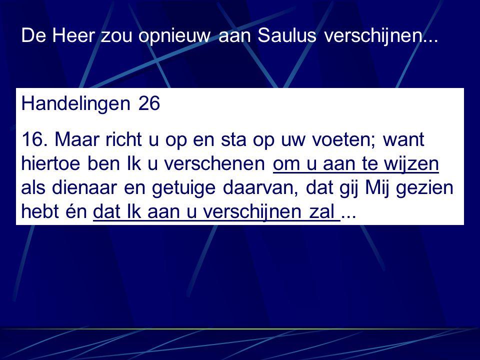 De Heer zou opnieuw aan Saulus verschijnen...
