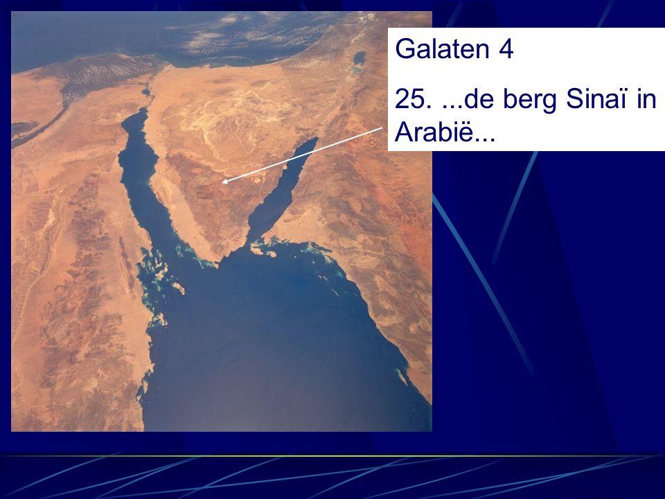Galaten 4 25. ...de berg Sinaï in Arabië...