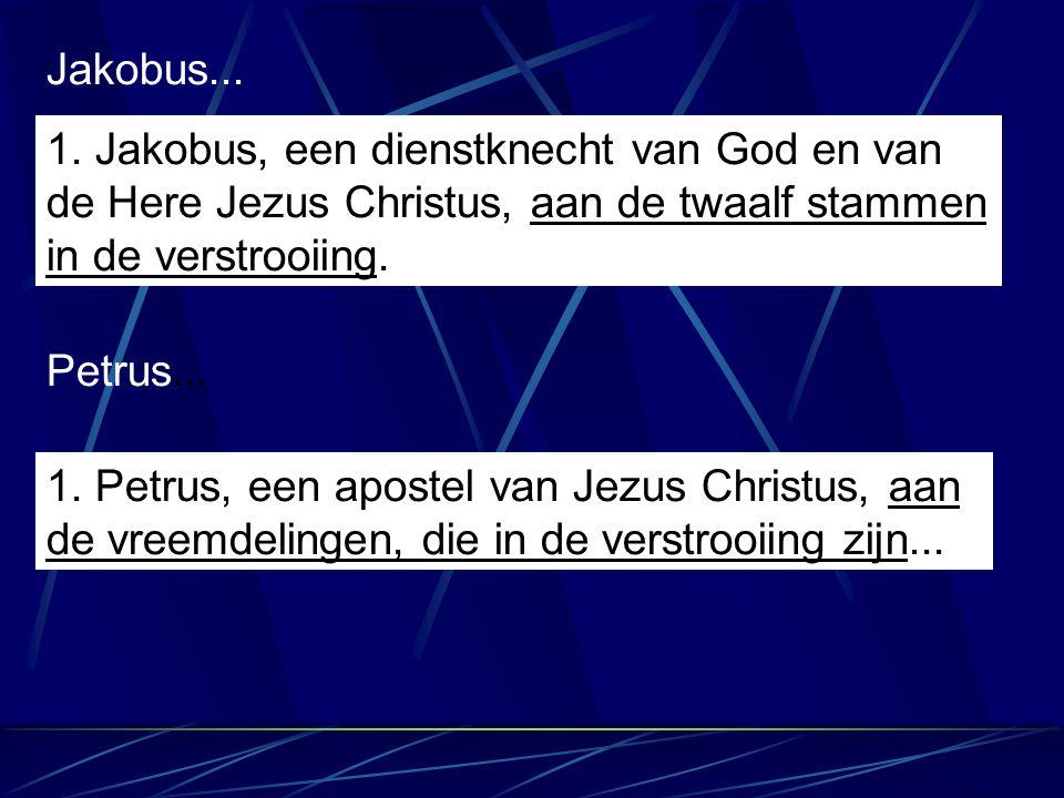 Jakobus... 1. Jakobus, een dienstknecht van God en van de Here Jezus Christus, aan de twaalf stammen in de verstrooiing.