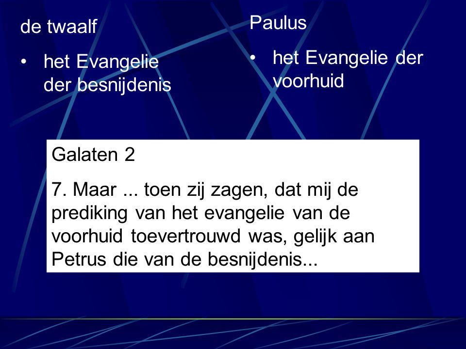 Paulus het Evangelie der voorhuid. de twaalf. het Evangelie der besnijdenis. Galaten 2.